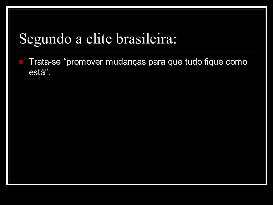 Segundo a elite brasileira: