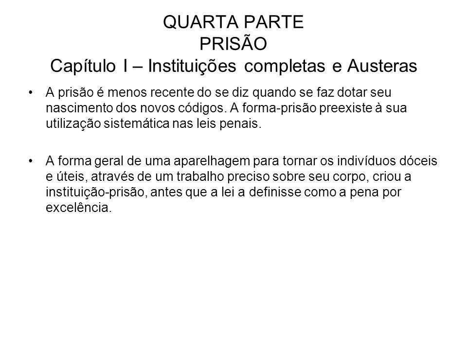 QUARTA PARTE PRISÃO Capítulo I – Instituições completas e Austeras