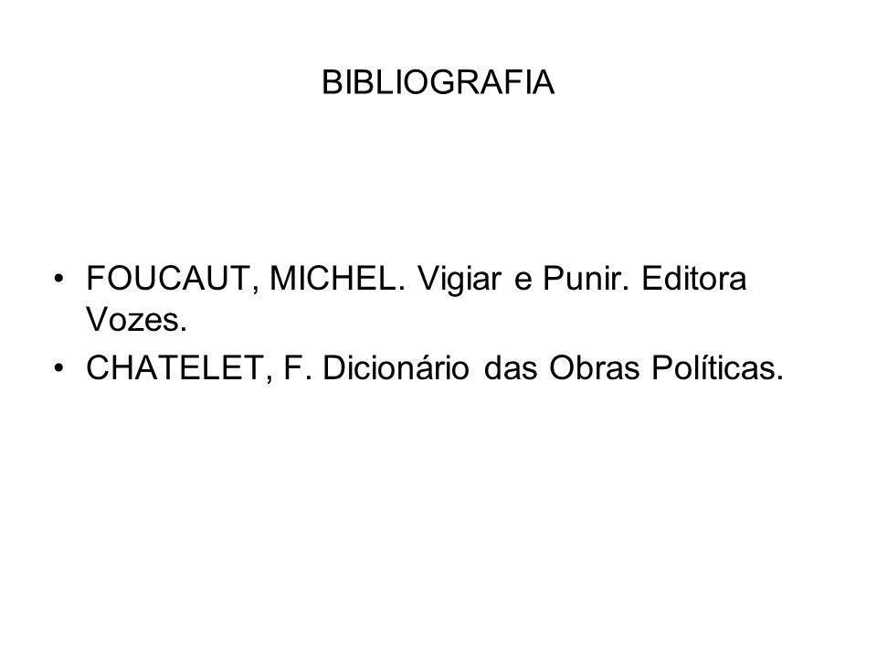 BIBLIOGRAFIA FOUCAUT, MICHEL. Vigiar e Punir. Editora Vozes.