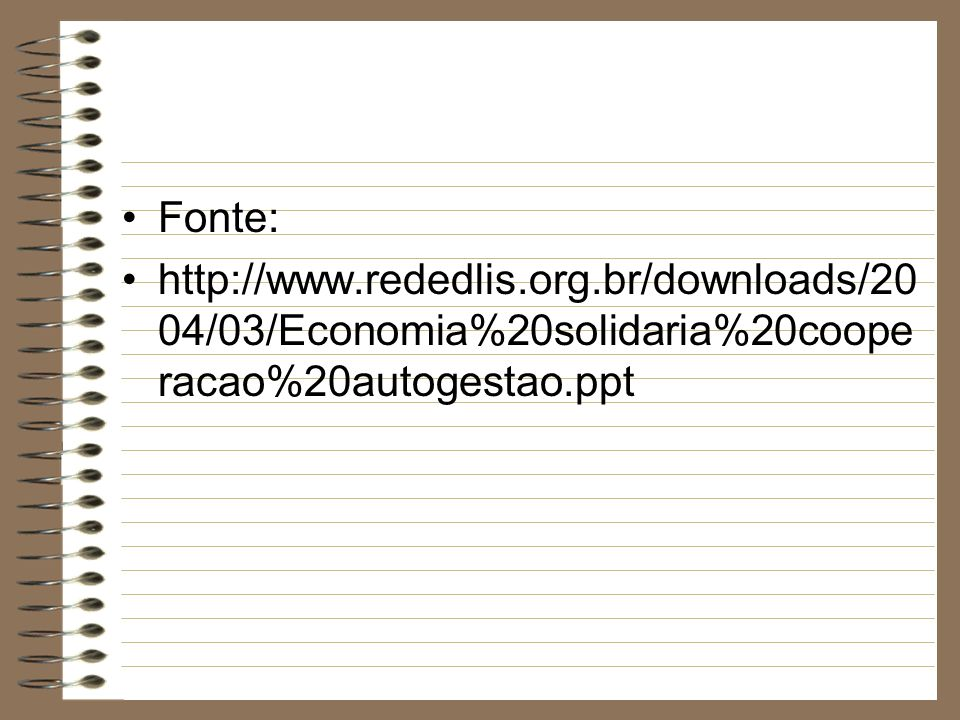 Fonte: http://www.rededlis.org.br/downloads/2004/03/Economia%20solidaria%20cooperacao%20autogestao.ppt.