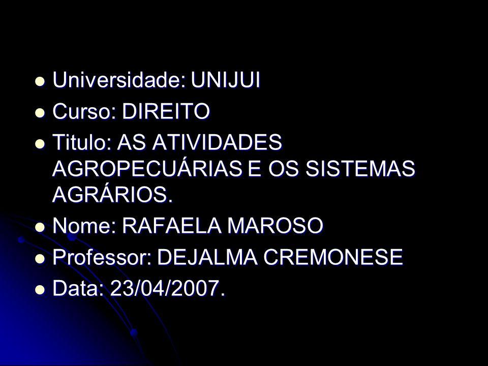 Universidade: UNIJUICurso: DIREITO. Titulo: AS ATIVIDADES AGROPECUÁRIAS E OS SISTEMAS AGRÁRIOS. Nome: RAFAELA MAROSO.