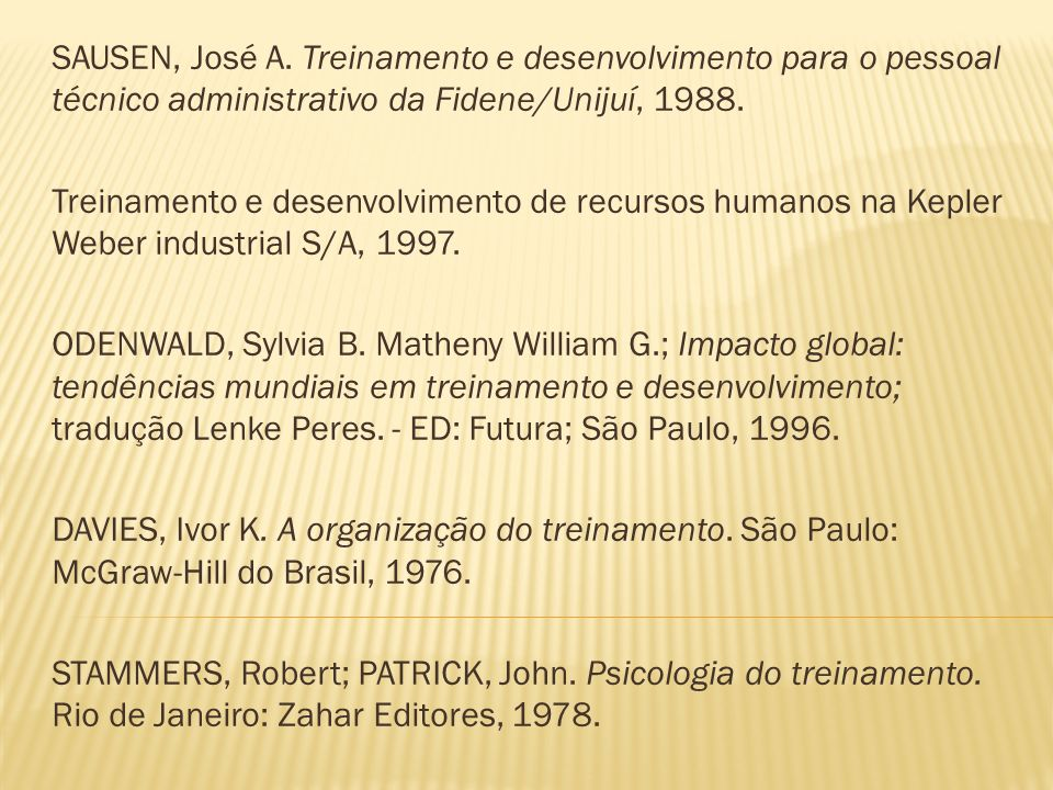 SAUSEN, José A. Treinamento e desenvolvimento para o pessoal técnico administrativo da Fidene/Unijuí, 1988.