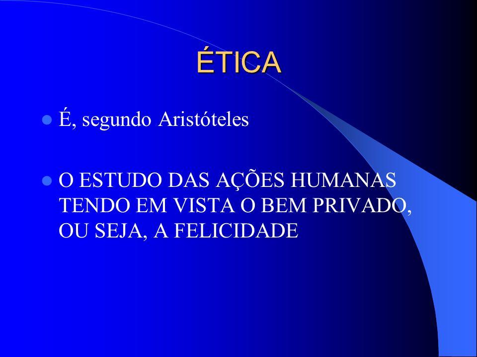 ÉTICA É, segundo Aristóteles