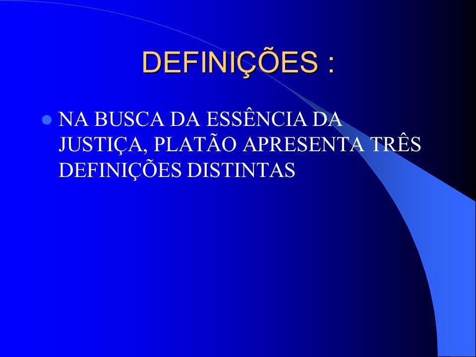 DEFINIÇÕES : NA BUSCA DA ESSÊNCIA DA JUSTIÇA, PLATÃO APRESENTA TRÊS DEFINIÇÕES DISTINTAS
