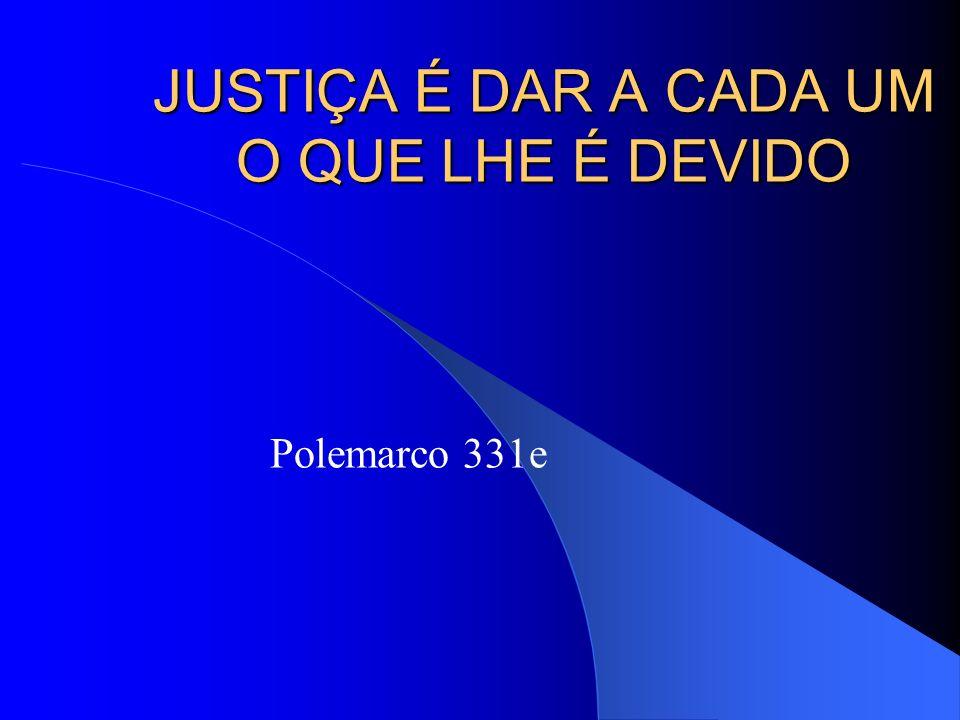 JUSTIÇA É DAR A CADA UM O QUE LHE É DEVIDO
