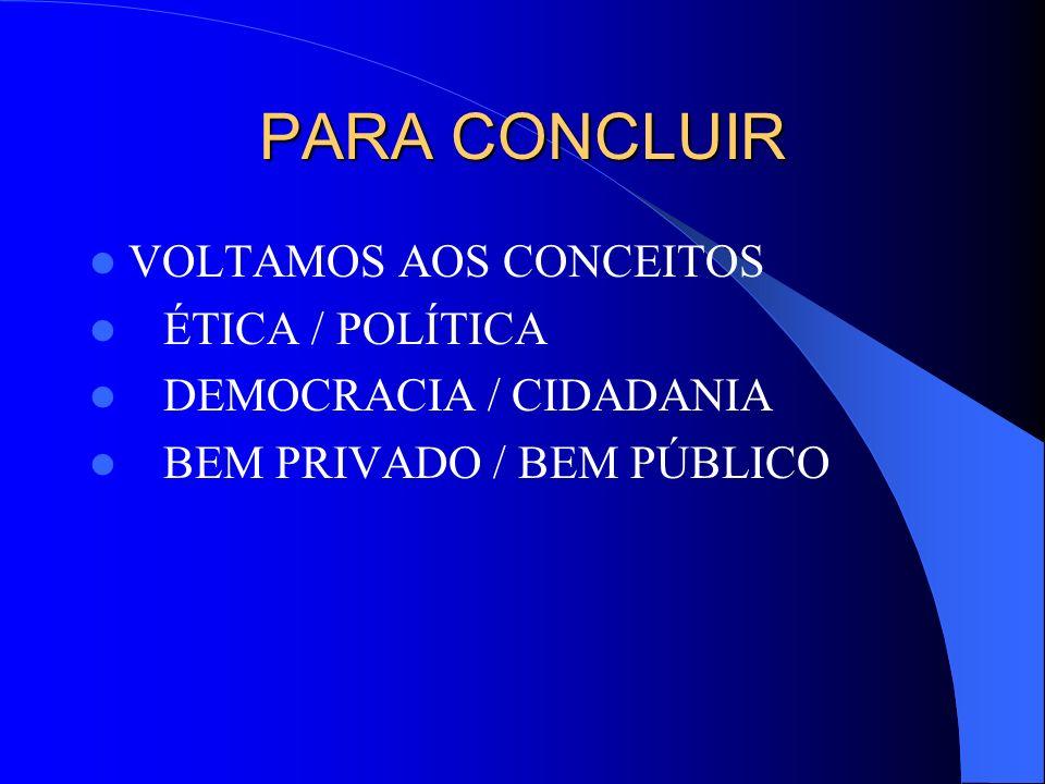 PARA CONCLUIR VOLTAMOS AOS CONCEITOS ÉTICA / POLÍTICA