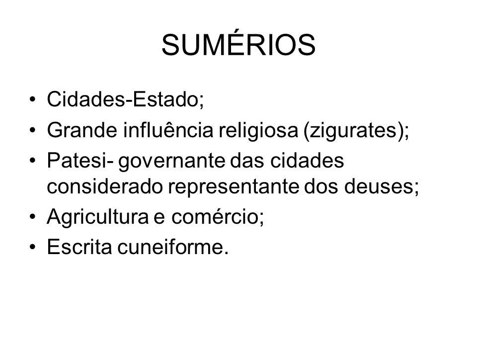 SUMÉRIOS Cidades-Estado; Grande influência religiosa (zigurates);