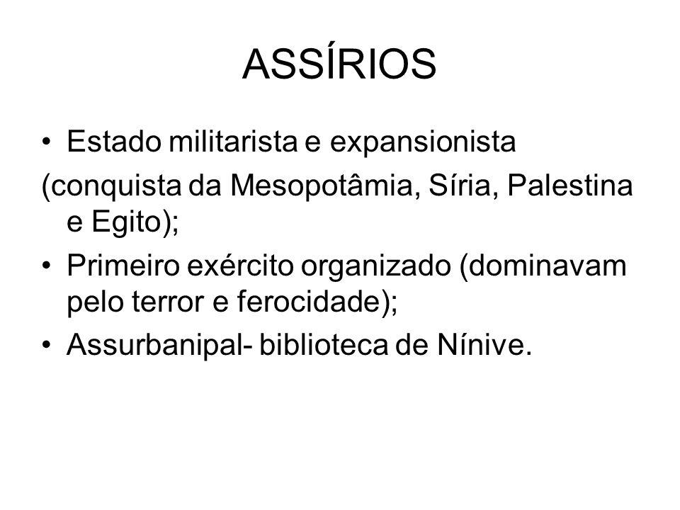 ASSÍRIOS Estado militarista e expansionista