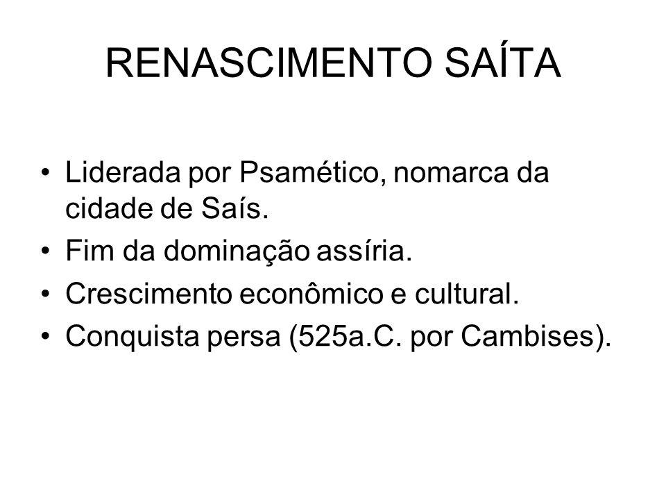 RENASCIMENTO SAÍTA Liderada por Psamético, nomarca da cidade de Saís.