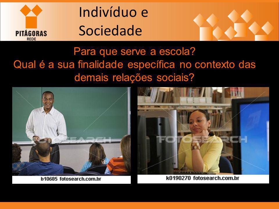 Indivíduo e Sociedade Para que serve a escola