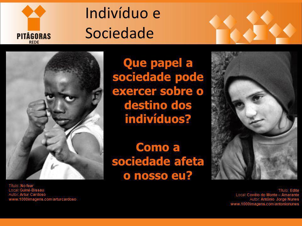 Indivíduo e Sociedade Que papel a sociedade pode exercer sobre o destino dos indivíduos Como a sociedade afeta o nosso eu