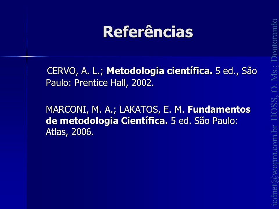 Referências CERVO, A. L.; Metodologia científica. 5 ed., São Paulo: Prentice Hall, 2002.