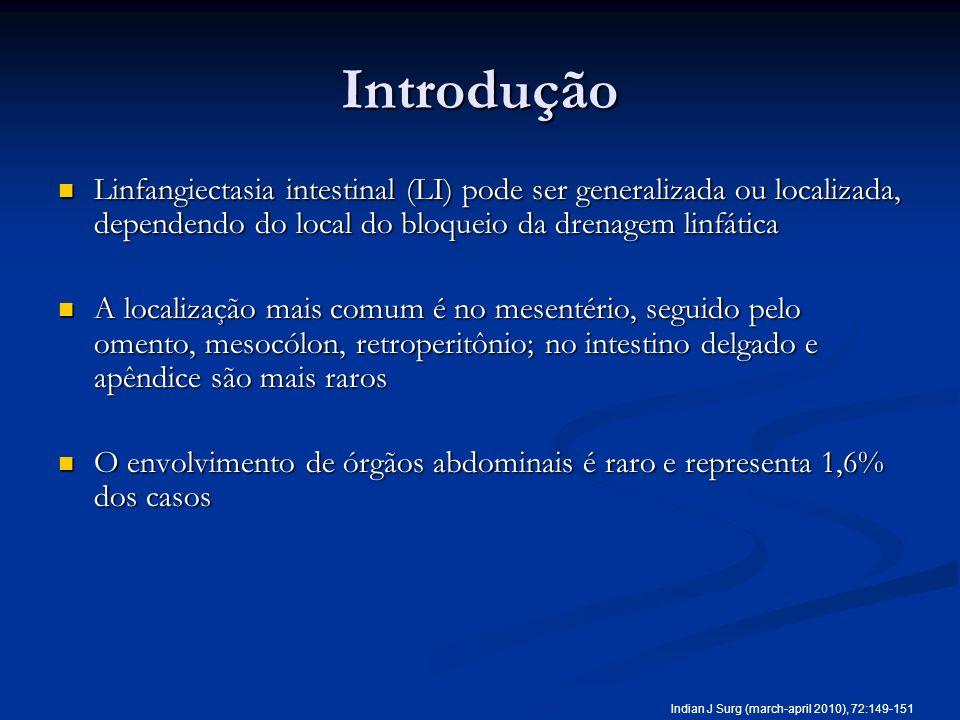 Introdução Linfangiectasia intestinal (LI) pode ser generalizada ou localizada, dependendo do local do bloqueio da drenagem linfática.