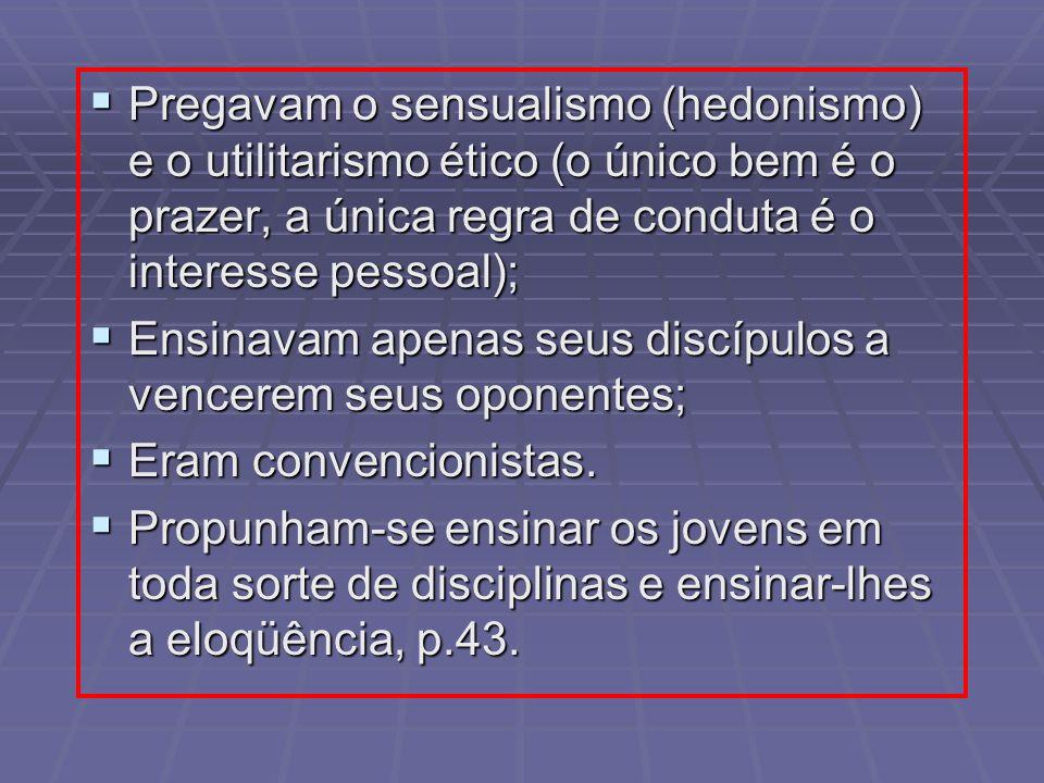 Pregavam o sensualismo (hedonismo) e o utilitarismo ético (o único bem é o prazer, a única regra de conduta é o interesse pessoal);