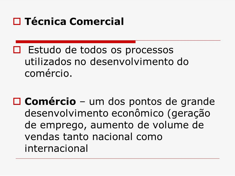 Técnica Comercial Estudo de todos os processos utilizados no desenvolvimento do comércio.