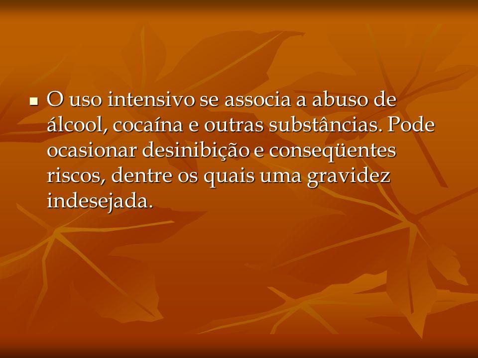 O uso intensivo se associa a abuso de álcool, cocaína e outras substâncias.