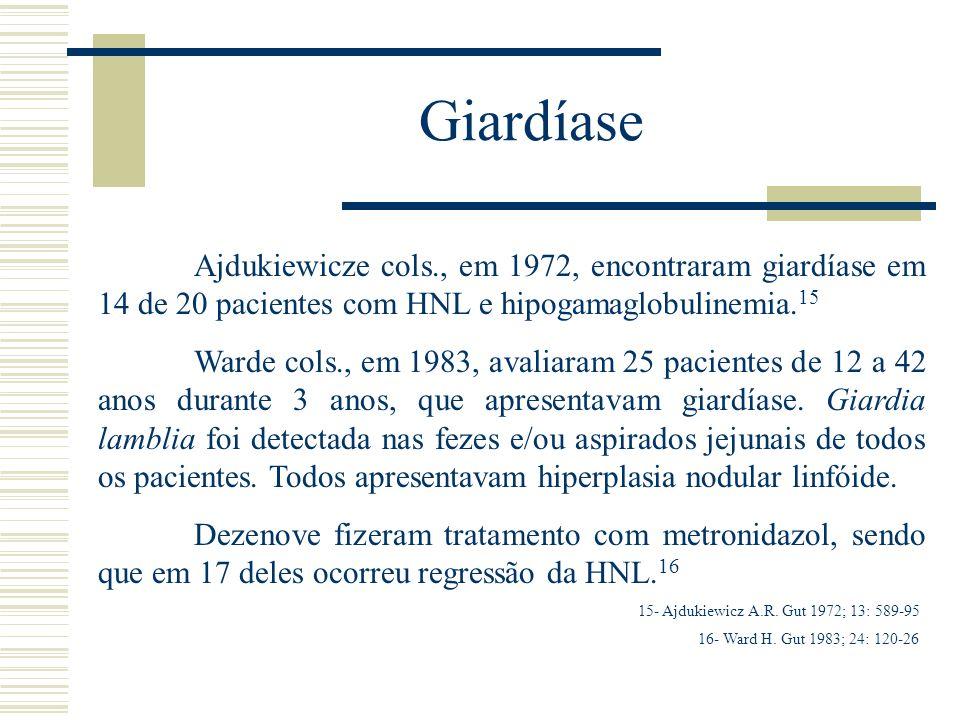 Giardíase Ajdukiewicze cols., em 1972, encontraram giardíase em 14 de 20 pacientes com HNL e hipogamaglobulinemia.15.