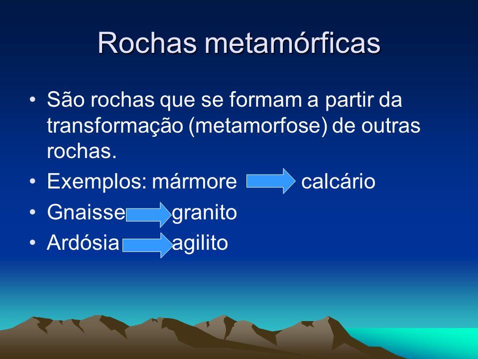 Rochas metamórficasSão rochas que se formam a partir da transformação (metamorfose) de outras rochas.