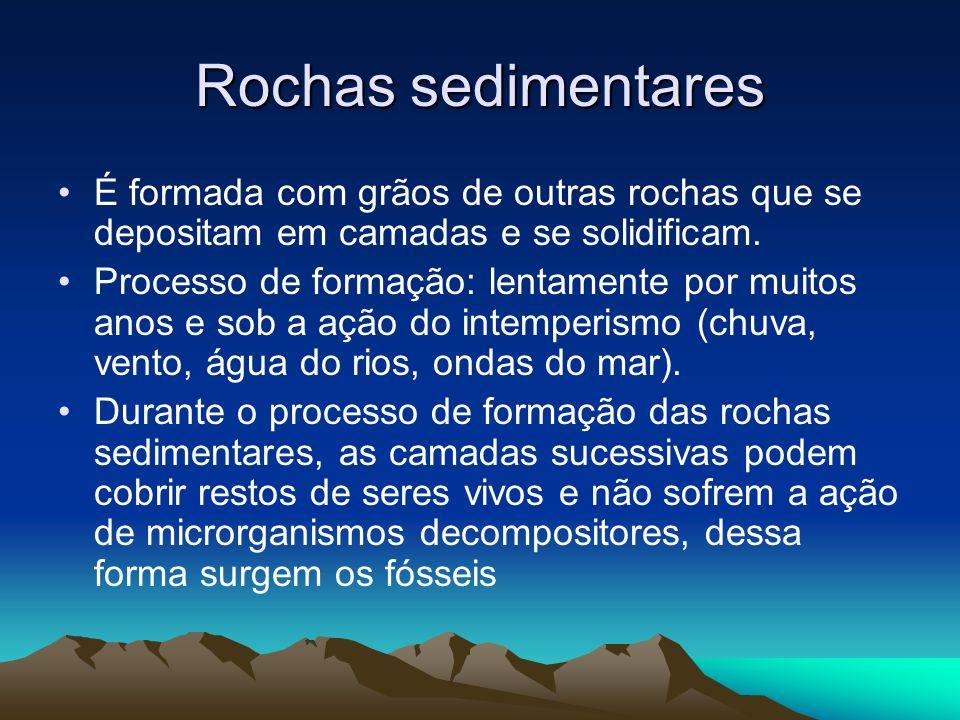 Rochas sedimentaresÉ formada com grãos de outras rochas que se depositam em camadas e se solidificam.