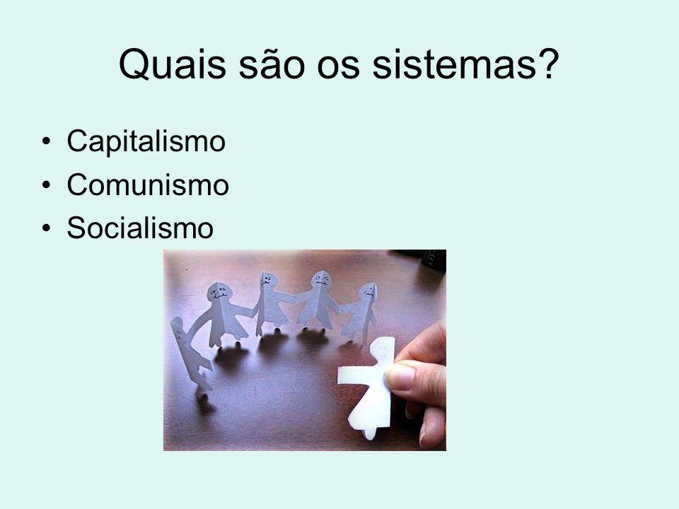 Quais são os sistemas Capitalismo Comunismo Socialismo