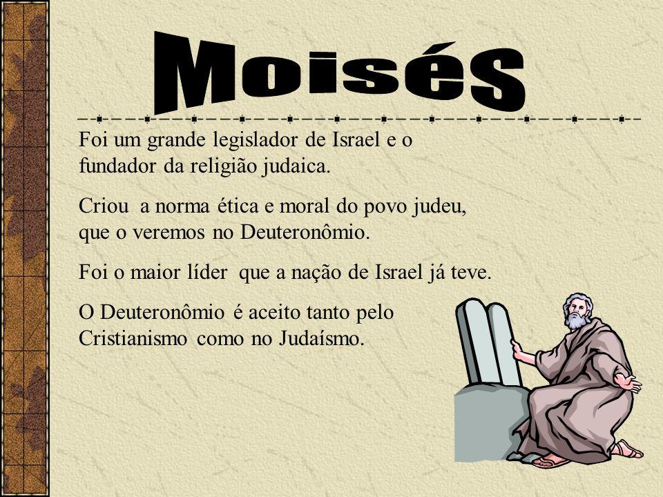 MoisésFoi um grande legislador de Israel e o fundador da religião judaica.