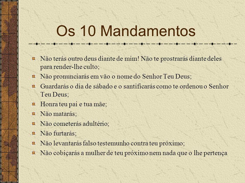 Os 10 Mandamentos Não terás outro deus diante de mim! Não te prostrarás diante deles para render-lhe culto;
