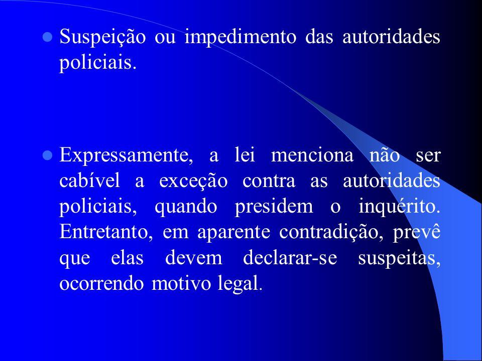 Suspeição ou impedimento das autoridades policiais.