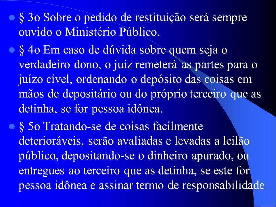 § 3o Sobre o pedido de restituição será sempre ouvido o Ministério Público.