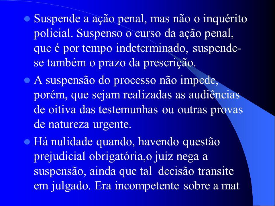 Suspende a ação penal, mas não o inquérito policial