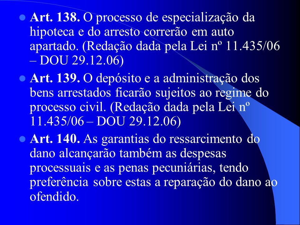 Art. 138. O processo de especialização da hipoteca e do arresto correrão em auto apartado. (Redação dada pela Lei nº 11.435/06 – DOU 29.12.06)