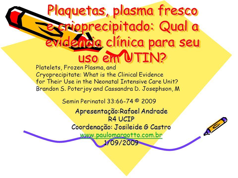 Plaquetas, plasma fresco e crioprecipitado: Qual a evidencia clínica para seu uso em UTIN