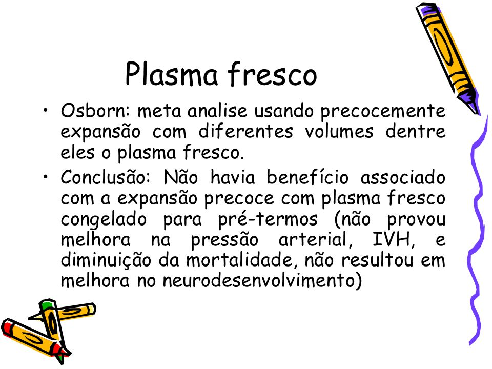 Plasma frescoOsborn: meta analise usando precocemente expansão com diferentes volumes dentre eles o plasma fresco.