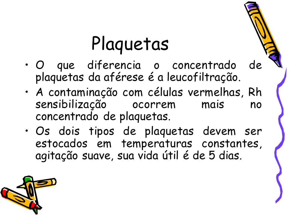 Plaquetas O que diferencia o concentrado de plaquetas da aférese é a leucofiltração.