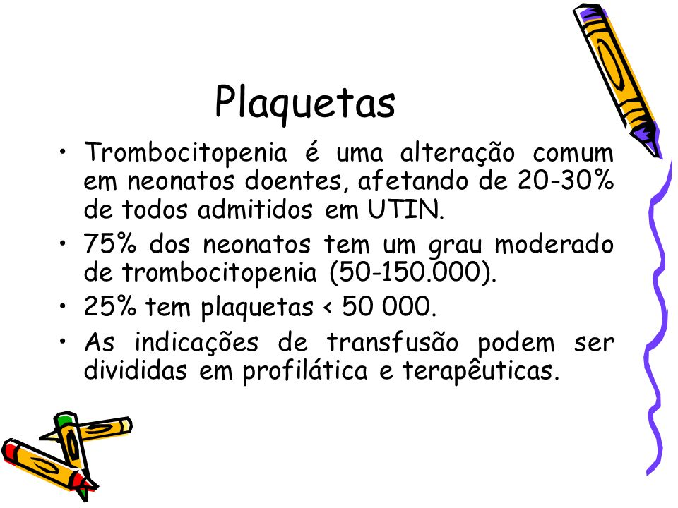 Plaquetas Trombocitopenia é uma alteração comum em neonatos doentes, afetando de 20-30% de todos admitidos em UTIN.