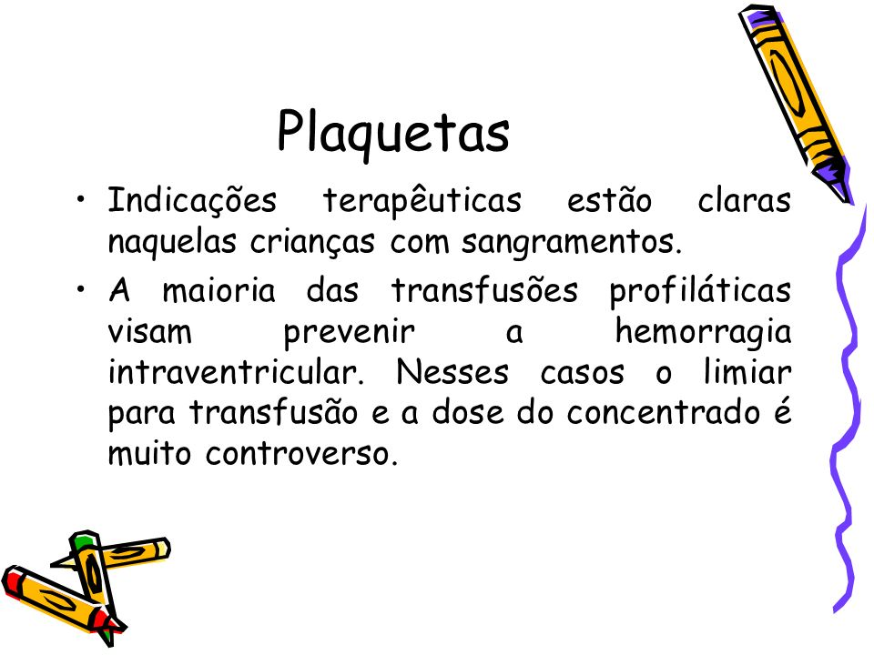 PlaquetasIndicações terapêuticas estão claras naquelas crianças com sangramentos.