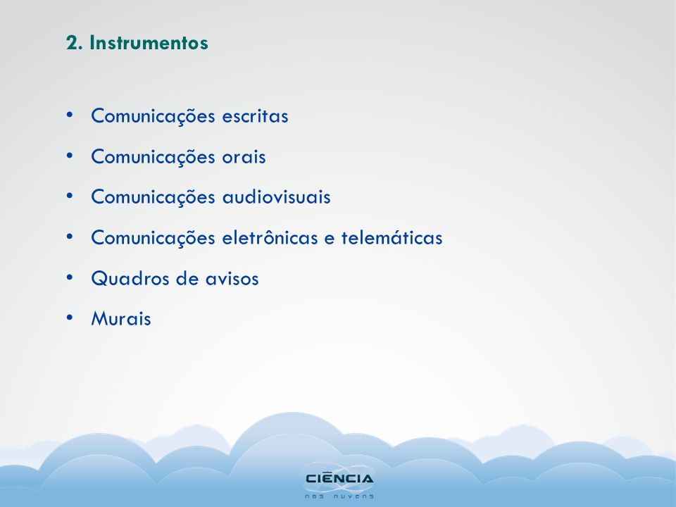 2. Instrumentos Comunicações escritas. Comunicações orais. Comunicações audiovisuais. Comunicações eletrônicas e telemáticas.