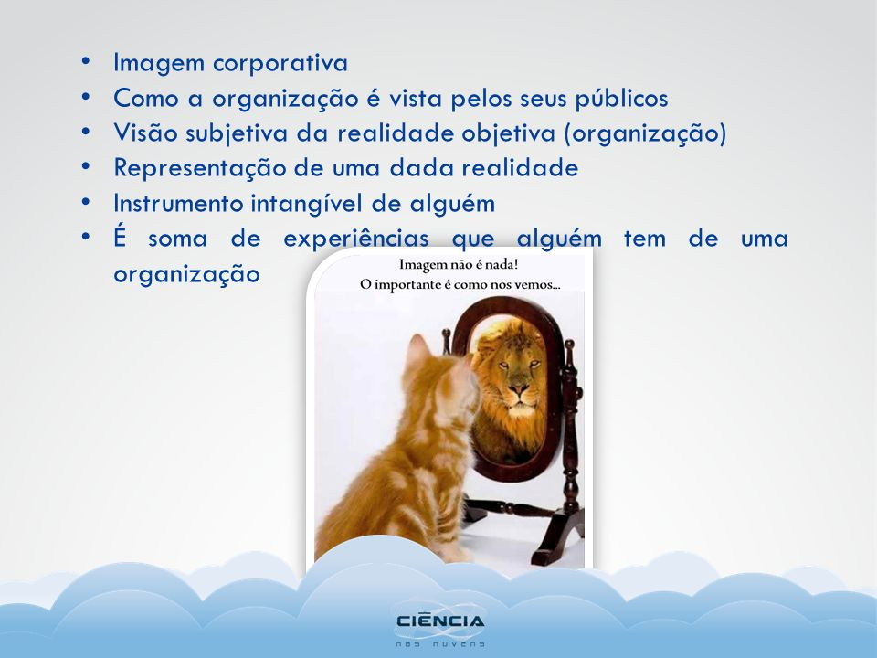Imagem corporativa Como a organização é vista pelos seus públicos. Visão subjetiva da realidade objetiva (organização)