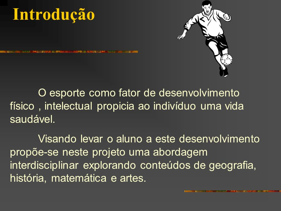 IntroduçãoO esporte como fator de desenvolvimento físico , intelectual propicia ao indivíduo uma vida saudável.