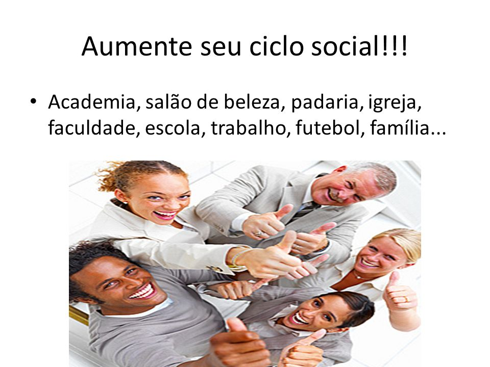 Aumente seu ciclo social!!!