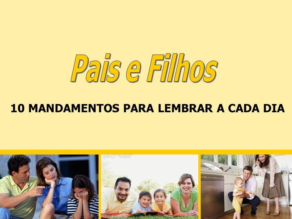 Pais e Filhos 10 MANDAMENTOS PARA LEMBRAR A CADA DIA