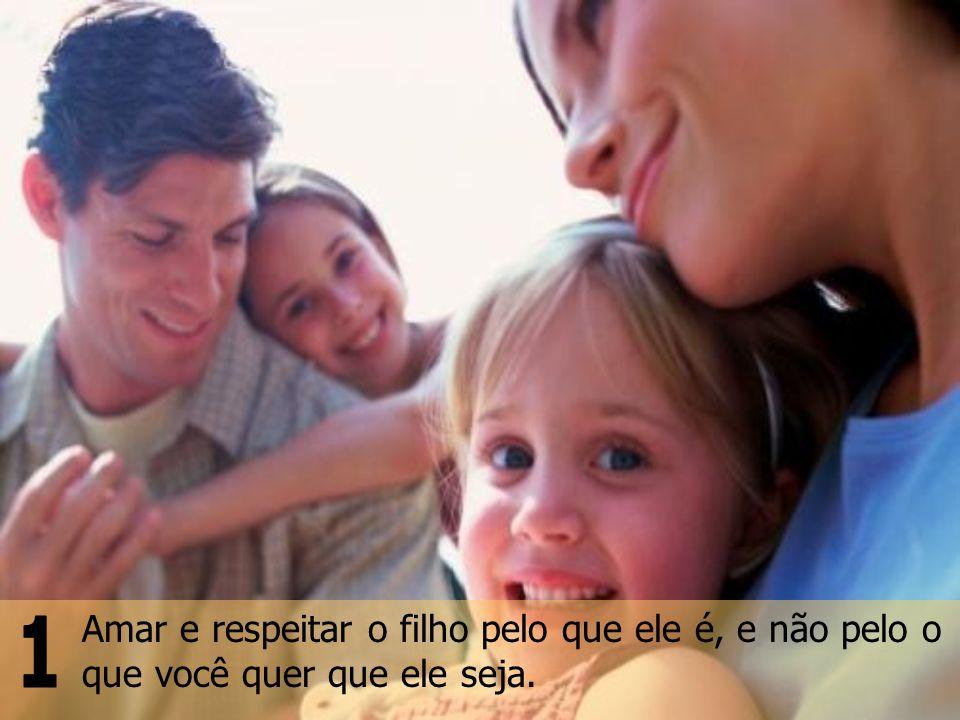 Amar e respeitar o filho pelo que ele é, e não pelo o que você quer que ele seja.