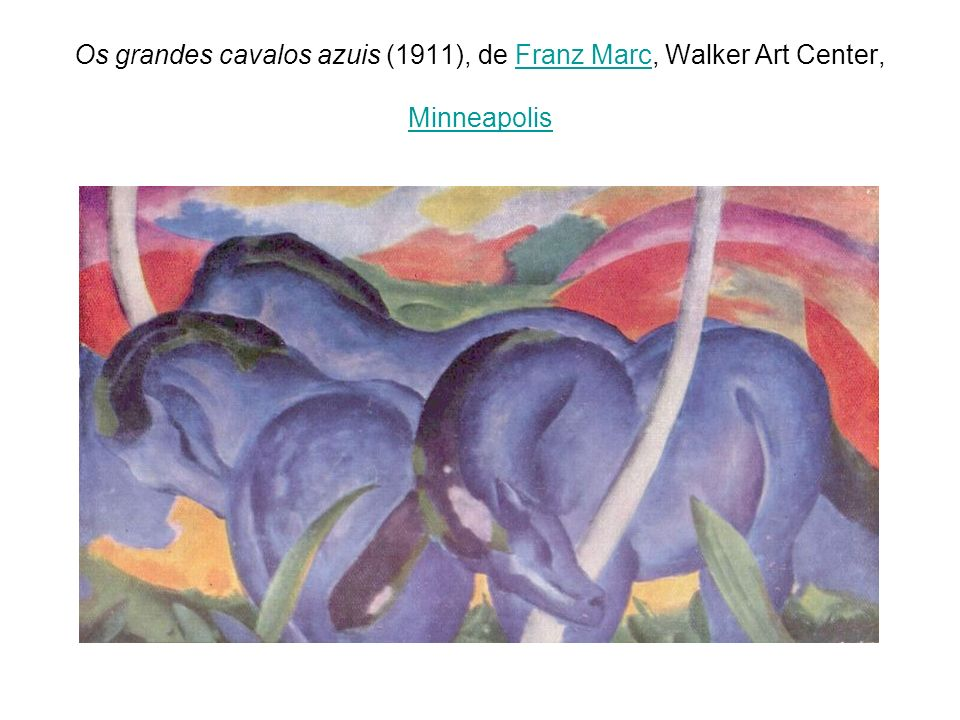 Os grandes cavalos azuis (1911), de Franz Marc, Walker Art Center, Minneapolis