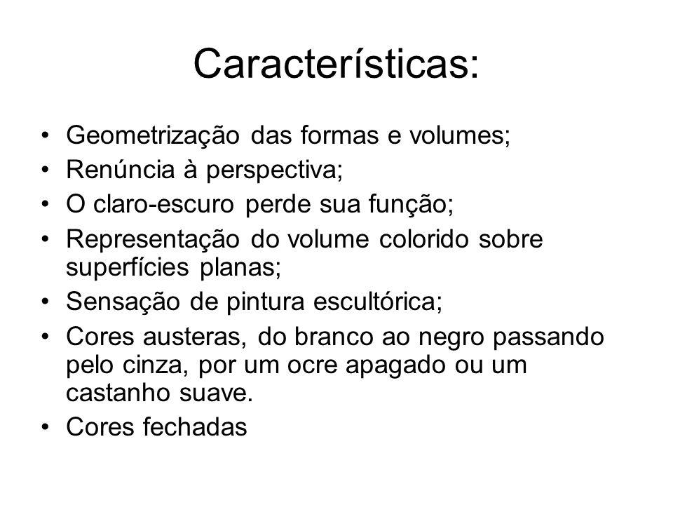 Características: Geometrização das formas e volumes;