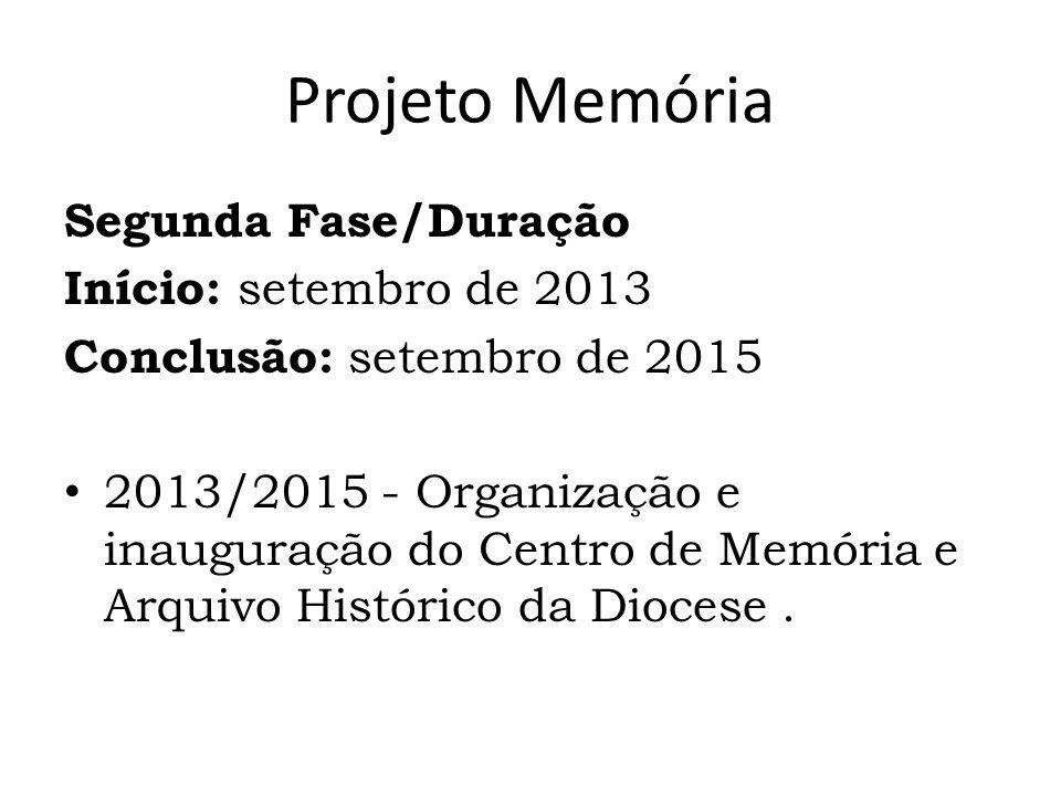 Projeto Memória Segunda Fase/Duração Início: setembro de 2013