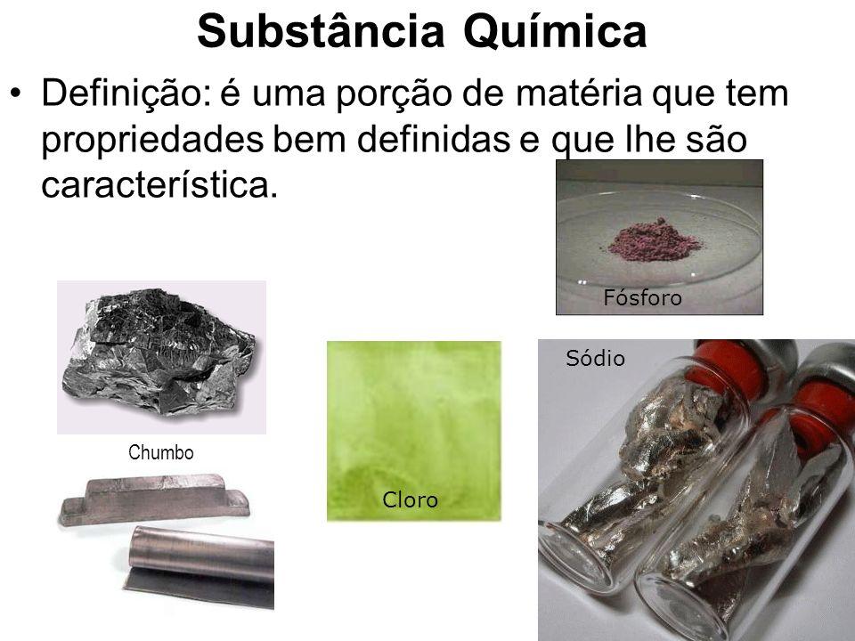 Substância Química Definição: é uma porção de matéria que tem propriedades bem definidas e que lhe são característica.