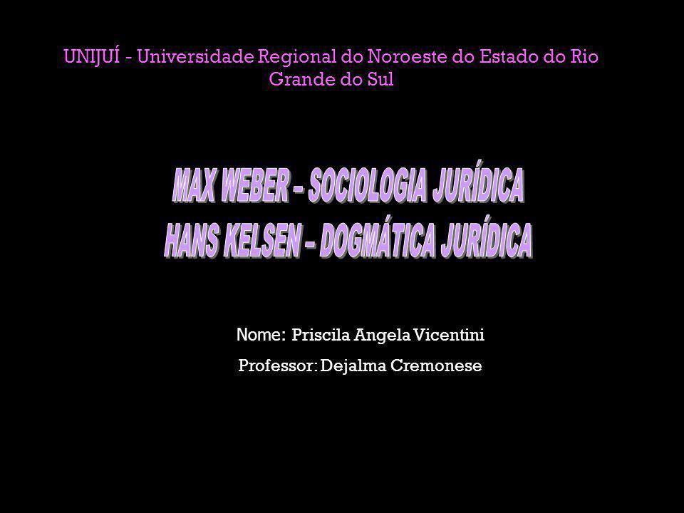 MAX WEBER – SOCIOLOGIA JURÍDICA HANS KELSEN – DOGMÁTICA JURÍDICA