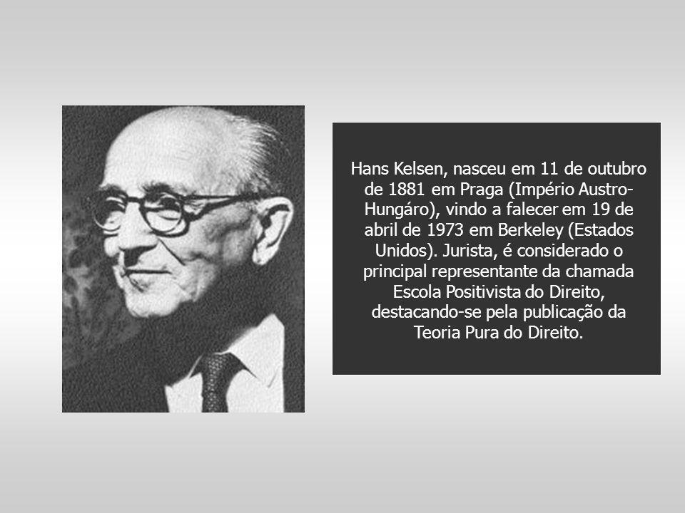 Hans Kelsen, nasceu em 11 de outubro de 1881 em Praga (Império Austro-Hungáro), vindo a falecer em 19 de abril de 1973 em Berkeley (Estados Unidos).