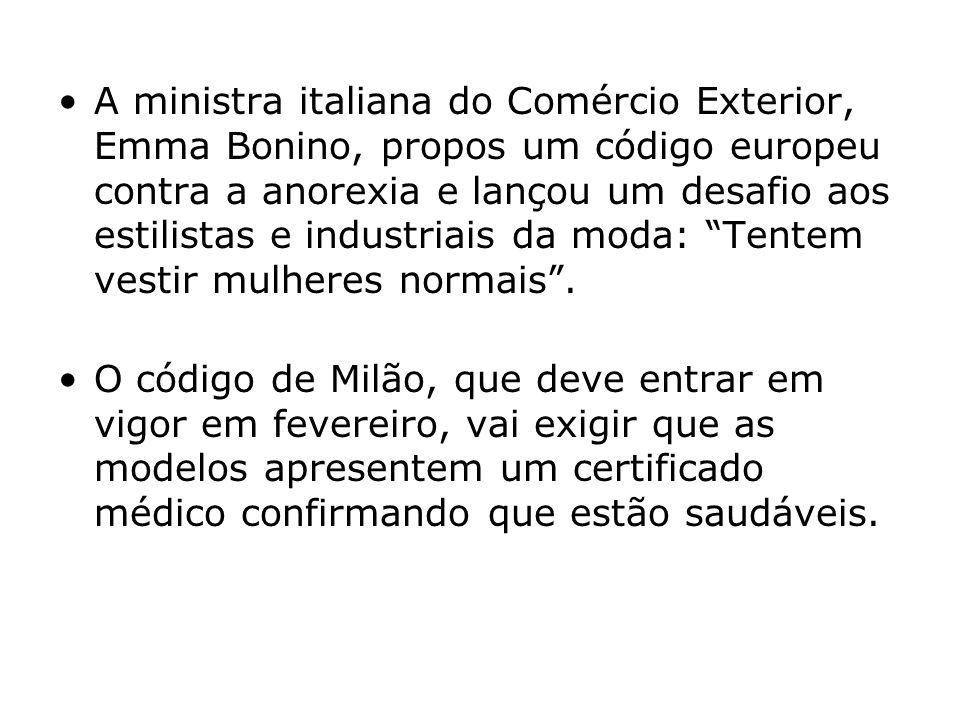 A ministra italiana do Comércio Exterior, Emma Bonino, propos um código europeu contra a anorexia e lançou um desafio aos estilistas e industriais da moda: Tentem vestir mulheres normais .