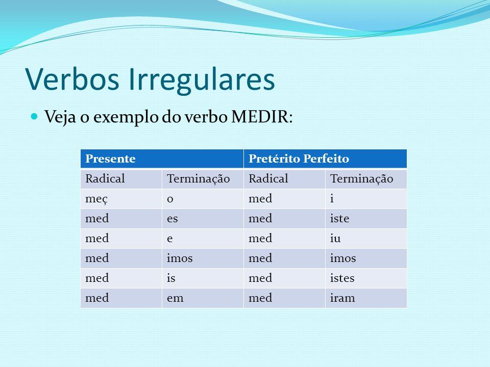 Verbos Irregulares Veja o exemplo do verbo MEDIR: Presente