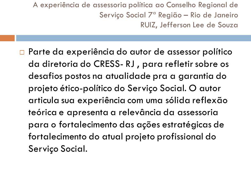A experiência de assessoria política ao Conselho Regional de Serviço Social 7ª Região – Rio de Janeiro RUIZ, Jefferson Lee de Souza